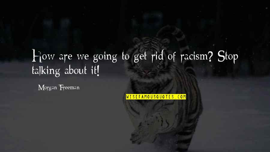 Black History Month Quotes By Morgan Freeman: How are we going to get rid of