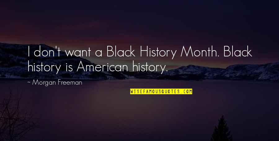 Black History Month Quotes By Morgan Freeman: I don't want a Black History Month. Black