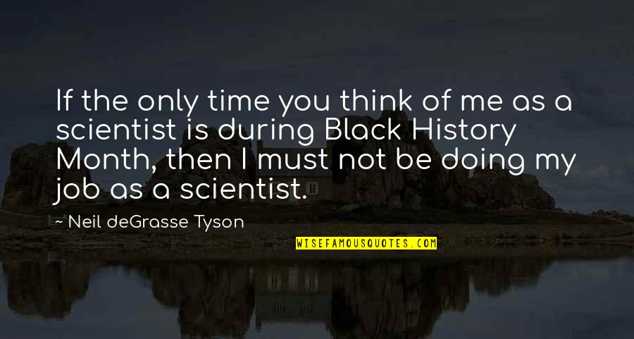 Black History Month Quotes By Neil DeGrasse Tyson: If the only time you think of me