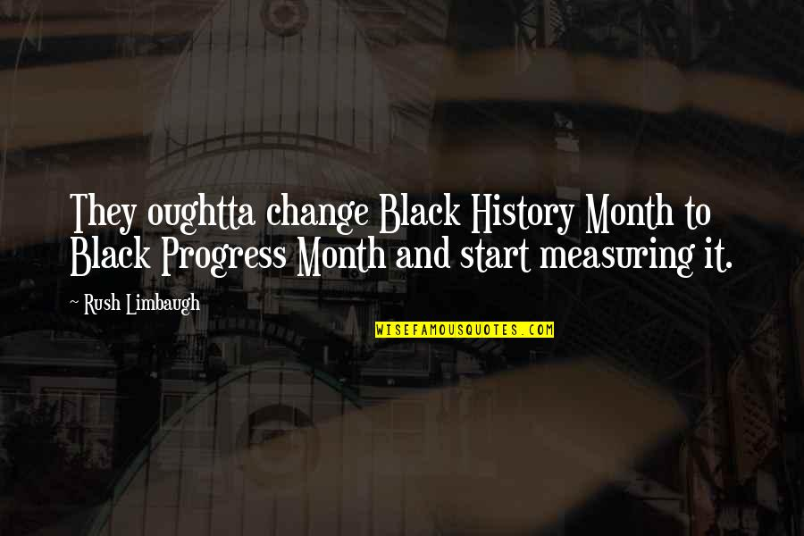Black History Month Quotes By Rush Limbaugh: They oughtta change Black History Month to Black