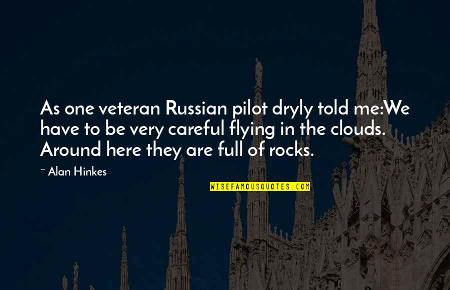 Black Humour Quotes By Alan Hinkes: As one veteran Russian pilot dryly told me:We
