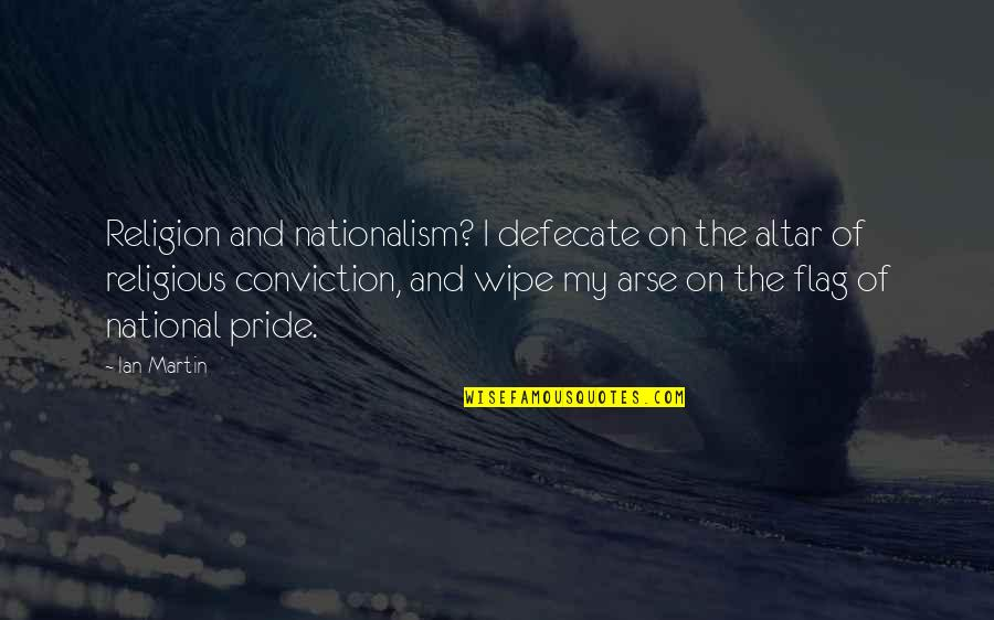Black Humour Quotes By Ian Martin: Religion and nationalism? I defecate on the altar