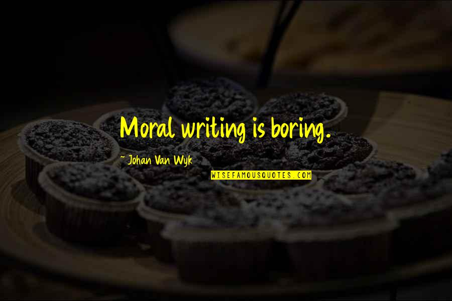 Black Humour Quotes By Johan Van Wyk: Moral writing is boring.