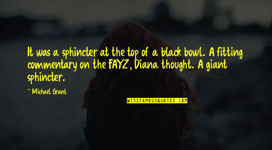 Black Humour Quotes By Michael Grant: It was a sphincter at the top of