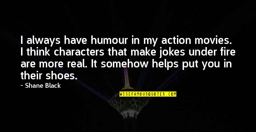 Black Humour Quotes By Shane Black: I always have humour in my action movies.