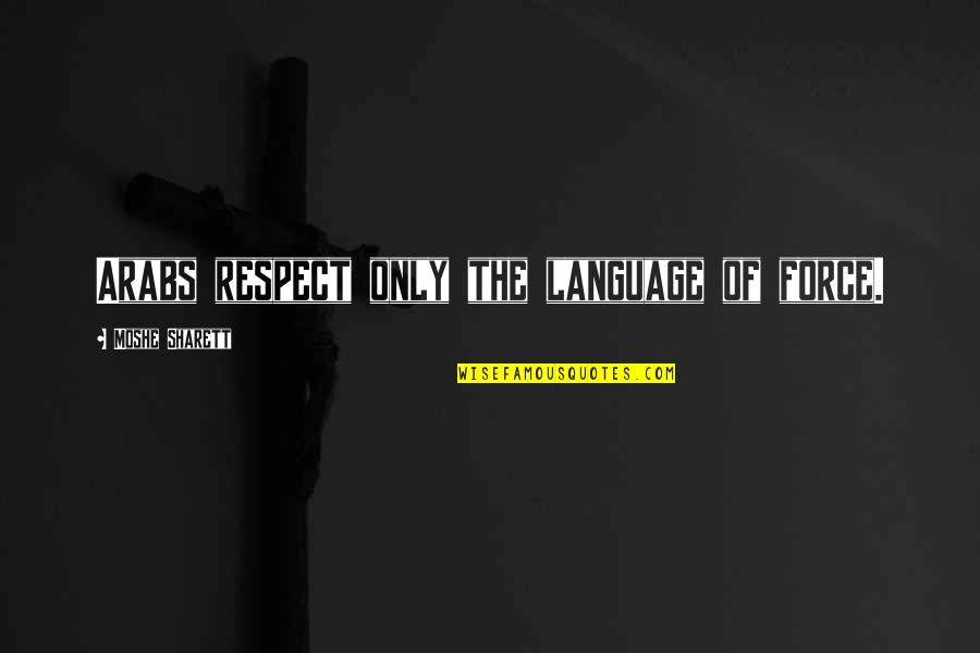 Black Leaders Inspirational Quotes By Moshe Sharett: Arabs respect only the language of force.