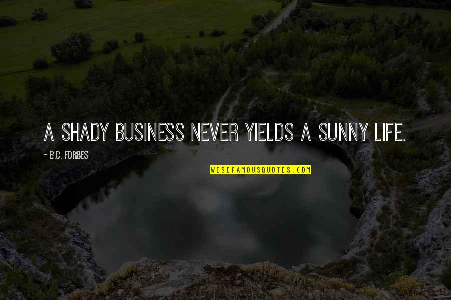 Black P Stone Quotes By B.C. Forbes: A shady business never yields a sunny life.