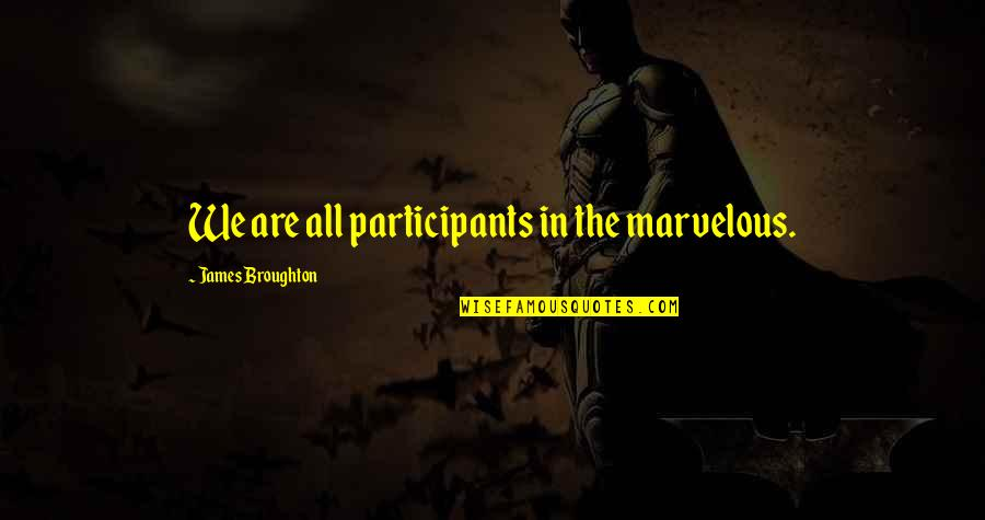 Black P Stone Quotes By James Broughton: We are all participants in the marvelous.