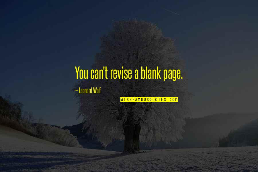 Black P Stone Quotes By Leonard Wolf: You can't revise a blank page.