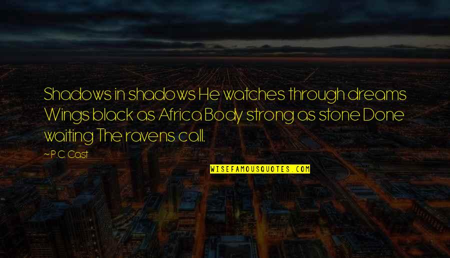 Black P Stone Quotes By P.C. Cast: Shadows in shadows He watches through dreams Wings
