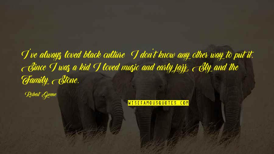 Black P Stone Quotes By Robert Greene: I've always loved black culture; I don't know