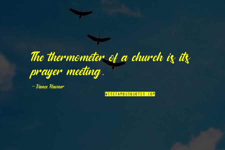 Black P Stone Quotes By Vance Havner: The thermometer of a church is its prayer