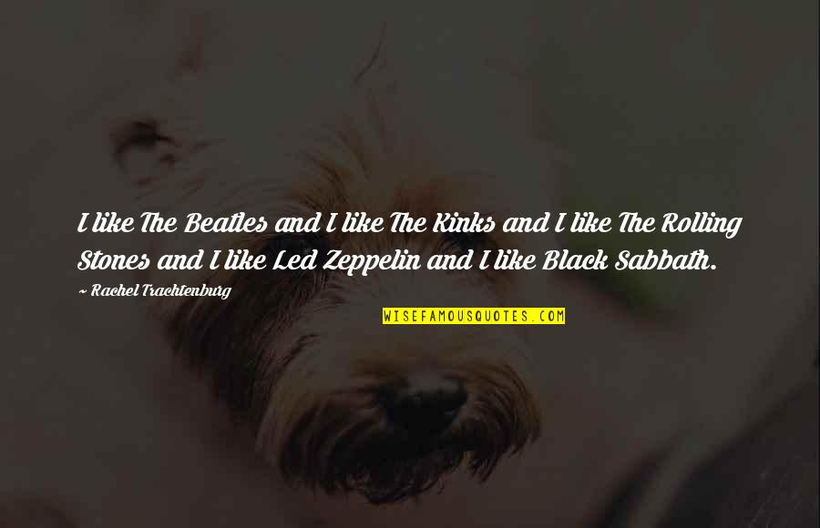 Black P Stones Quotes By Rachel Trachtenburg: I like The Beatles and I like The