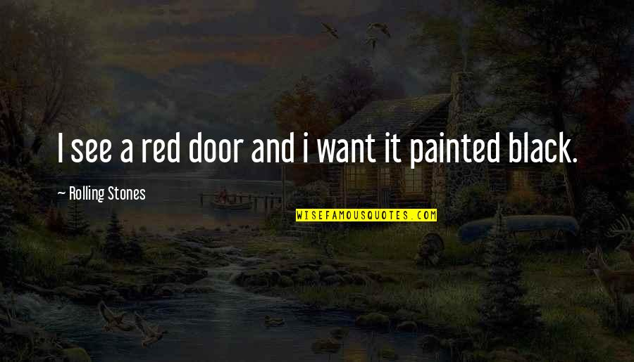 Black P Stones Quotes By Rolling Stones: I see a red door and i want