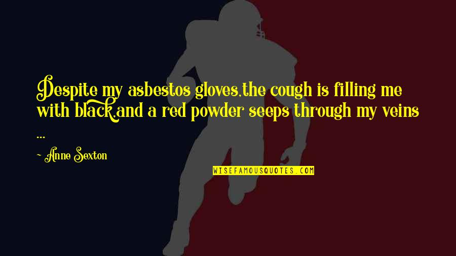 Black Red Quotes By Anne Sexton: Despite my asbestos gloves,the cough is filling me