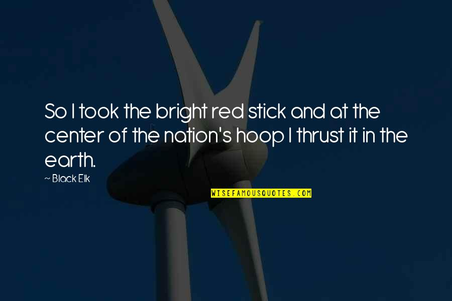 Black Red Quotes By Black Elk: So I took the bright red stick and