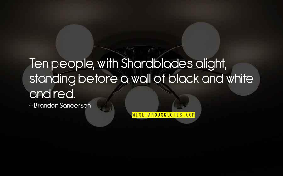 Black Red Quotes By Brandon Sanderson: Ten people, with Shardblades alight, standing before a