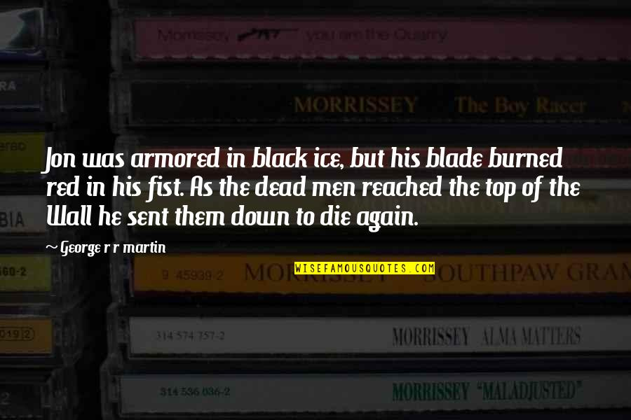 Black Red Quotes By George R R Martin: Jon was armored in black ice, but his