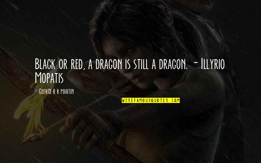 Black Red Quotes By George R R Martin: Black or red, a dragon is still a