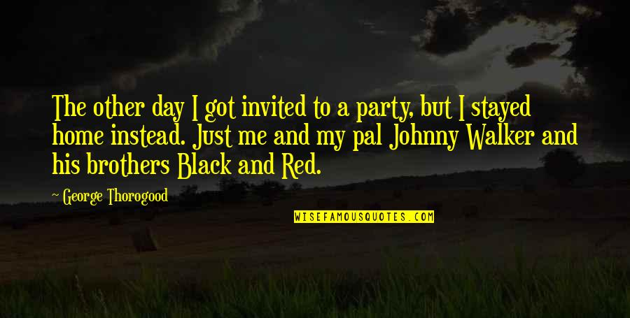 Black Red Quotes By George Thorogood: The other day I got invited to a