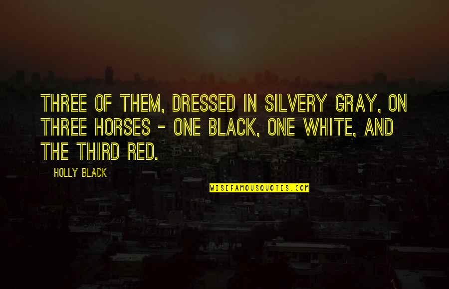 Black Red Quotes By Holly Black: Three of them, dressed in silvery gray, on