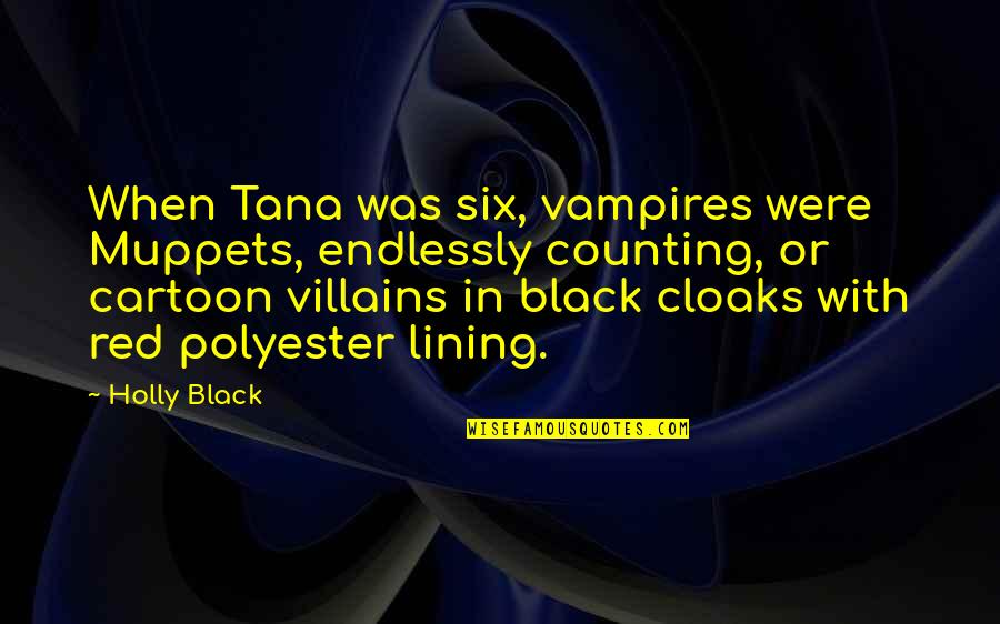 Black Red Quotes By Holly Black: When Tana was six, vampires were Muppets, endlessly