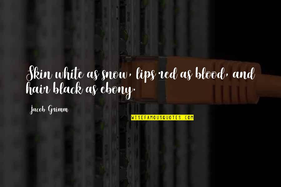 Black Red Quotes By Jacob Grimm: Skin white as snow, lips red as blood,