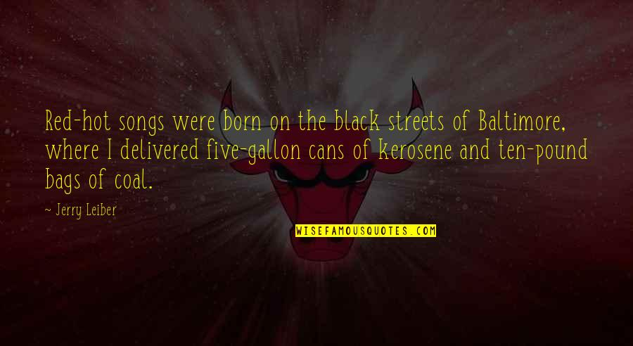 Black Red Quotes By Jerry Leiber: Red-hot songs were born on the black streets
