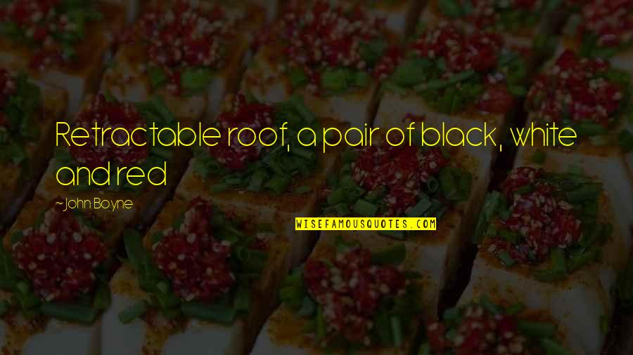 Black Red Quotes By John Boyne: Retractable roof, a pair of black, white and