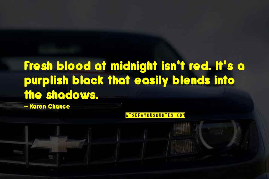 Black Red Quotes By Karen Chance: Fresh blood at midnight isn't red. It's a