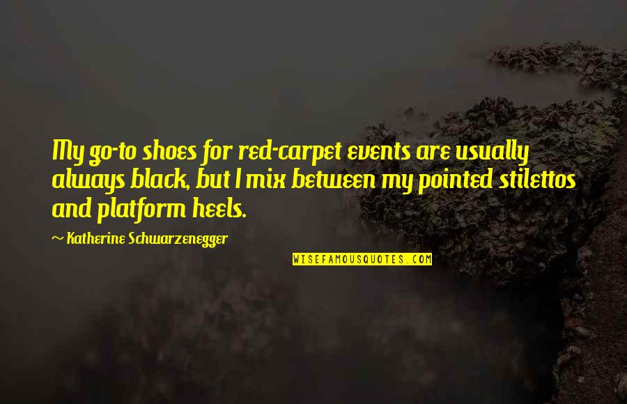 Black Red Quotes By Katherine Schwarzenegger: My go-to shoes for red-carpet events are usually