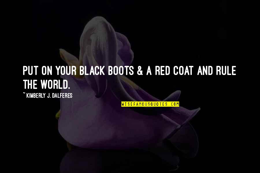Black Red Quotes By Kimberly J. Dalferes: Put on your black boots & a red