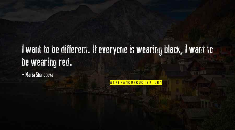 Black Red Quotes By Maria Sharapova: I want to be different. If everyone is