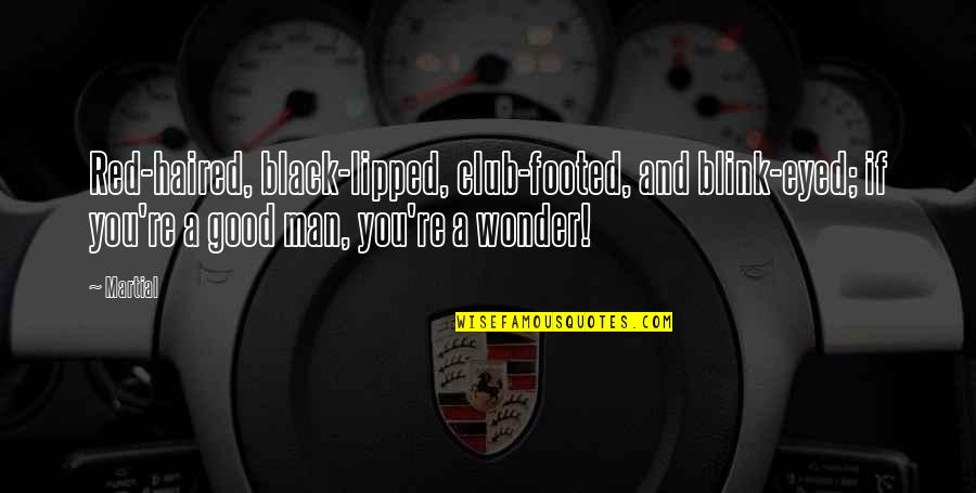 Black Red Quotes By Martial: Red-haired, black-lipped, club-footed, and blink-eyed; if you're a