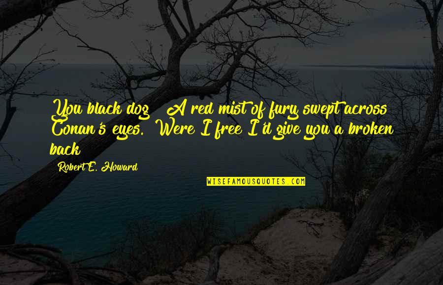 """Black Red Quotes By Robert E. Howard: You black dog!"""" A red mist of fury"""