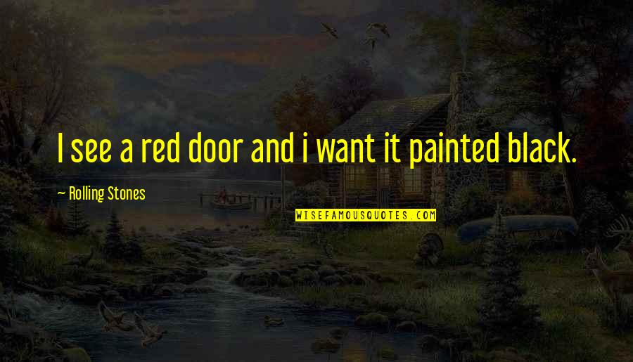 Black Red Quotes By Rolling Stones: I see a red door and i want