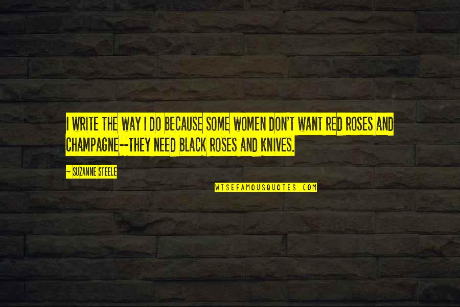 Black Red Quotes By Suzanne Steele: I write the way I do because some
