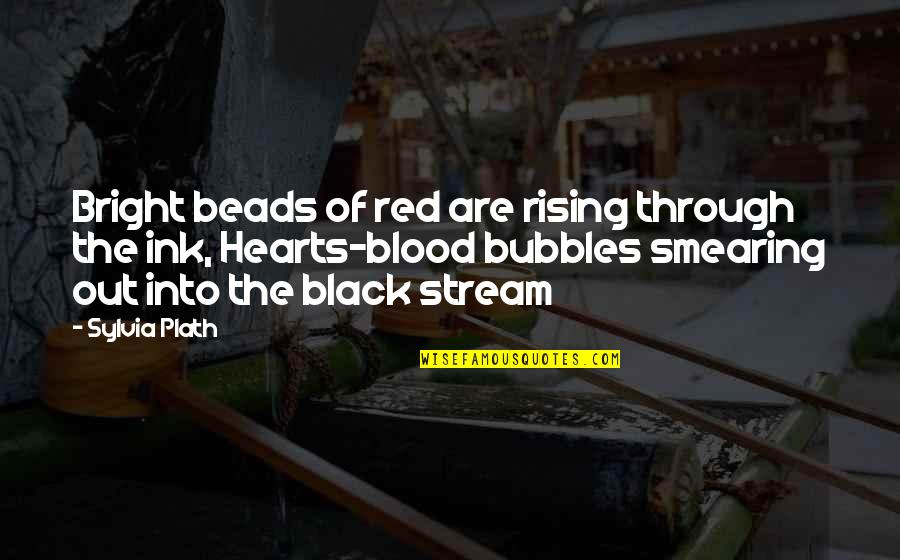 Black Red Quotes By Sylvia Plath: Bright beads of red are rising through the