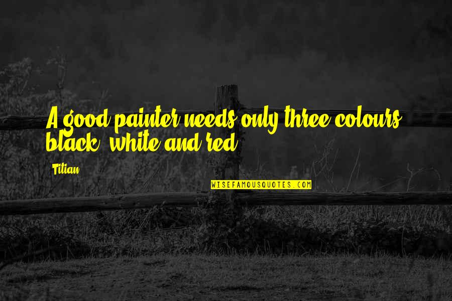 Black Red Quotes By Titian: A good painter needs only three colours: black,
