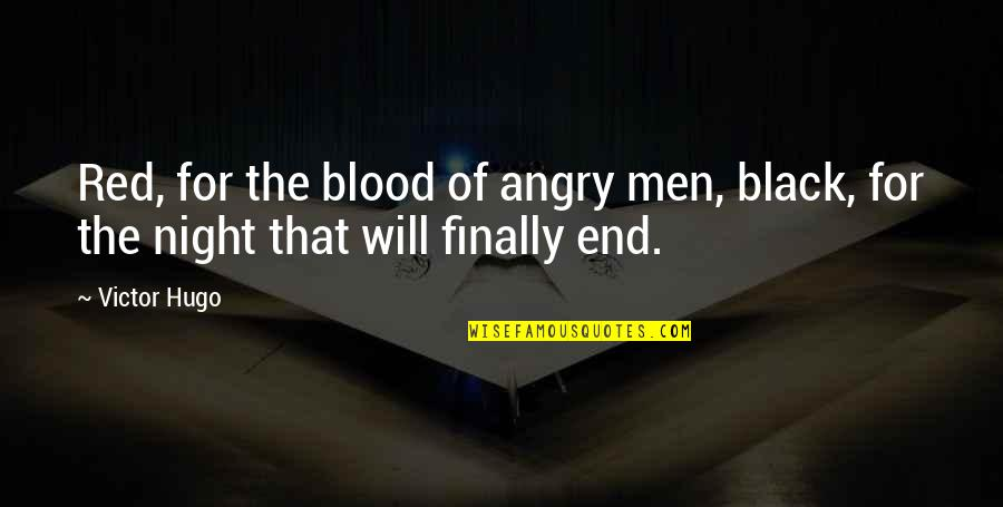 Black Red Quotes By Victor Hugo: Red, for the blood of angry men, black,
