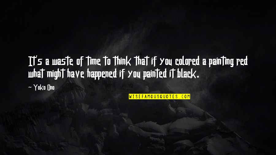 Black Red Quotes By Yoko Ono: It's a waste of time to think that