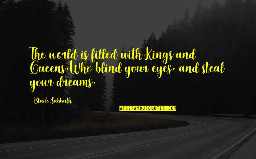 Black Sabbath Quotes By Black Sabbath: The world is filled with Kings and Queens,Who