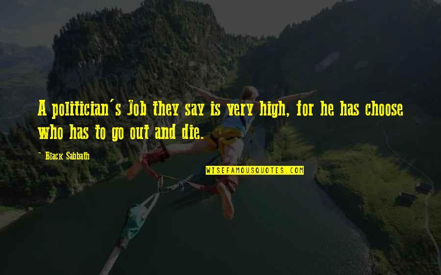 Black Sabbath Quotes By Black Sabbath: A politician's Job they say is very high,