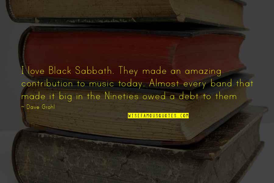 Black Sabbath Quotes By Dave Grohl: I love Black Sabbath. They made an amazing