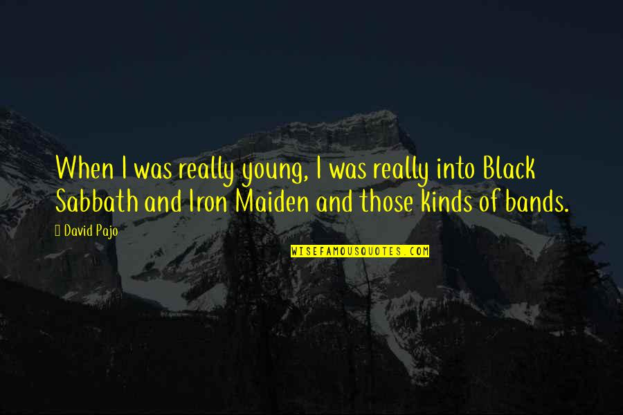 Black Sabbath Quotes By David Pajo: When I was really young, I was really