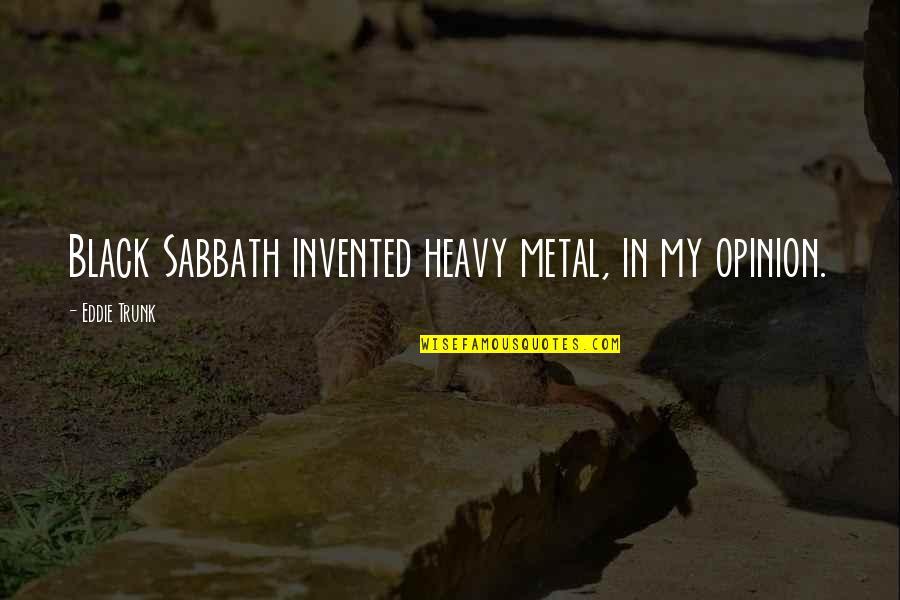 Black Sabbath Quotes By Eddie Trunk: Black Sabbath invented heavy metal, in my opinion.
