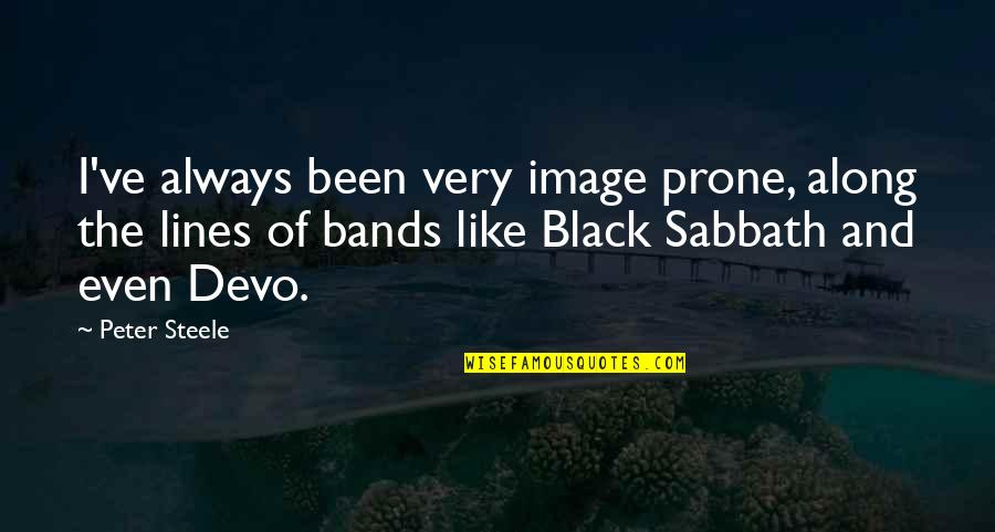 Black Sabbath Quotes By Peter Steele: I've always been very image prone, along the
