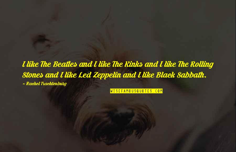Black Sabbath Quotes By Rachel Trachtenburg: I like The Beatles and I like The