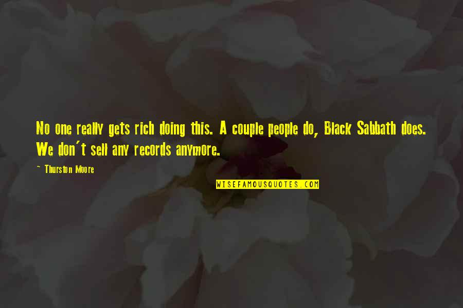 Black Sabbath Quotes By Thurston Moore: No one really gets rich doing this. A