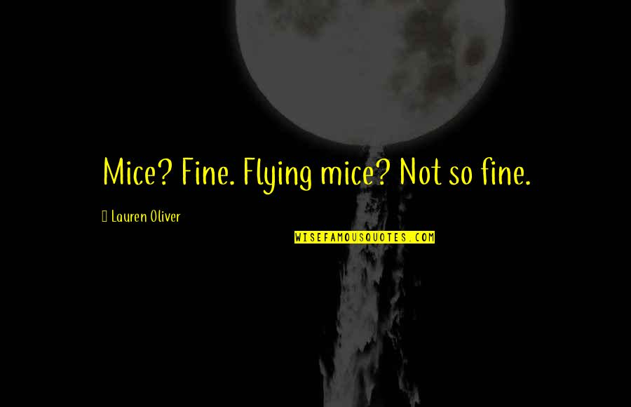 Black Scientists Quotes By Lauren Oliver: Mice? Fine. Flying mice? Not so fine.